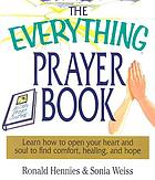 The everything prayer book : learn how to open your heart and soul to find comfort, healing, and hope