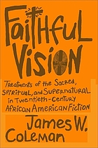 Faithful vision : treatments of the sacred, spiritual, and supernatural in twentieth-century African American fiction