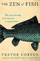 The zen of fish : the story of sushi, from Samurai to supermarket
