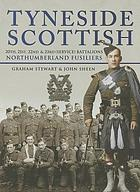 Tyneside Scottish : 20th, 21st, 22nd & 23rd (Service) Battalions of the Northumberland Fusiliers : a history of the Tyneside Scottish Brigade raised in the North East in World War One