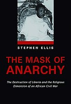The mask of anarchy : the destruction of Liberia and the religious dimension of an African civil war