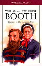 William and Catherine Booth : founders of the Salvation Army
