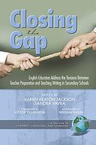 Closing the gap : English educators address the tensions between teacher preparation and teaching writing in secondary schools