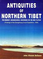 Antiquities of northern Tibet : pre-Buddhist archaeological discoveries on the high plateau : findings of the Changthang circuit expedition, 1999