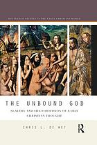 The Unbound God : Slavery and the Formation of Early Christian Thought.