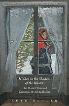 Hidden in the shadow of the master : the model-wives of Cézanne, Monet, and Rodin