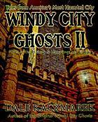 Windy City ghosts 2 : [more of the history & hauntings of Chicago]