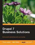 Drupal 7 business solutions : build powerful website features for your business