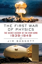 The first war of physics : the secret history of the atom bomb : 1939-1949