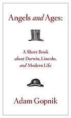 Angels and ages : a short book about Lincoln, Darwin, and modern life