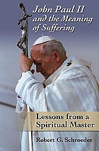 John Paul II and the meaning of suffering : lessons from a spiritual master