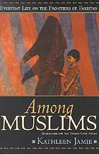 Among Muslims : everyday life on the frontiers of Pakistan