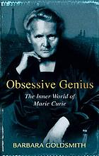 Obsessive genius : Marie Curie, a life in science