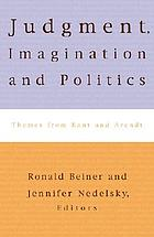 Judgment, imagination, and politics : themes from Kant and Arendt
