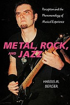 Metal, rock, and jazz : perception and the phenomenology of musical experience
