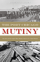 The Port Chicago Mutiny : the story of the largest mass mutiny trial in U.S. naval history