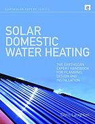 Solar domestic water heating : the Earthscan expert handbook for planning, design, and installation