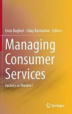 Managing consumer services : factory or theater?