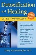 Detoxification and healing : the key to optimal health