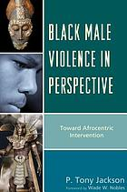 Black male violence in perspective : toward Afrocentric intervention