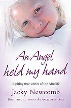An angel held my hand : inspiring true stories of the afterlife