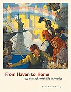 From haven to home : 350 years of Jewish life in America