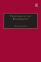 Frontiers of the Reformation : dissidence and orthodoxy in sixteenth-century Europe