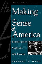 Making sense of America : sociological analyses and essays