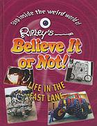 Ripley's believe it or not! Life in the fast lane