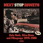 Next stop Soweto. Vol. 4, Zulu rock, afro-disco, and mbaqanga, 1975-1985.