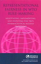Representational fairness in WTO rule-making : negotiating, implementing, and disputing the TRIPS pharmaceutical-related provisions