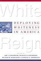 White reign : deploying whiteness in America