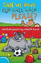 Can we have our ball back, please? : football poems.