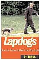 Lapdogs : how the press rolled over for Bush