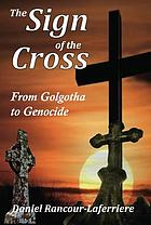 The sign of the cross : from Golgotha to genocide