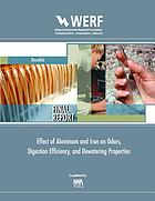 Effect of aluminum and iron on odors, digestion efficiency, and dewatering properties ; WERF report 03-CTS-9B