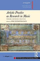 Artistic practice as research in music : theory, criticism, practice