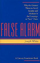 False alarm : why the greatest threat to Social Security and Medicare is the campaign to