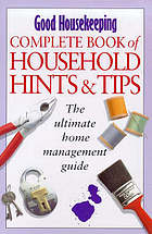 Good Housekeeping complete book of household hints & tips : the ultimate home reference guide