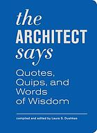 The architect says : quotes, quips, and words of wisdom