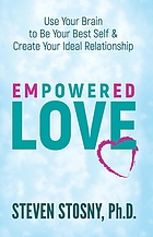Empowered love: use your brain to be your best self & create your ideal relationship