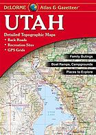 Utah atlas & gazetteer : new enhanced topography, topo maps of the entire state, public lands, back roads