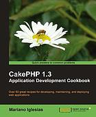 CakePHP 1.3 application development cookbook : over 60 great recipes for developing, maintaining, and deploying web applications