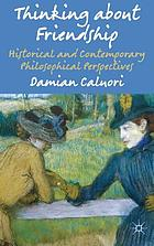 Thinking about friendship : historical and contemporary philosophical perspectives