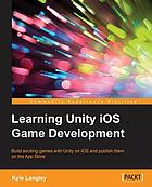Learning Unity iOS game development : build exciting games with Unity on iOS and publish them on the App Store