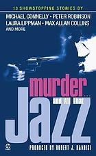Murder-- and all that jazz : 13 showstopping stories of crime and jazz