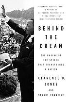 Behind the dream : the making of the speech that transcended a nation