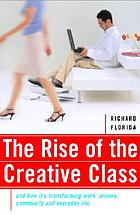 The rise of the creative class : and how it's transforming work, leisure, community and everyday life