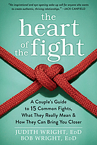 The heart of the fight : a couple's guide to fifteen common fights, what they really mean, and how they can bring you closer