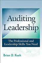 Auditing Leadership : the Professional and Leadership Skills You Need.